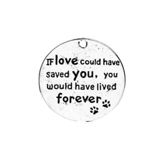 Zilveren ronde bedel of love could have saved you you would have lived forerver